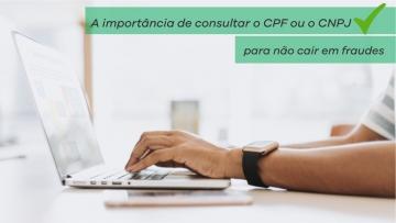 A importância de consultar o CPF ou o CNPJ para não cair em fraudes